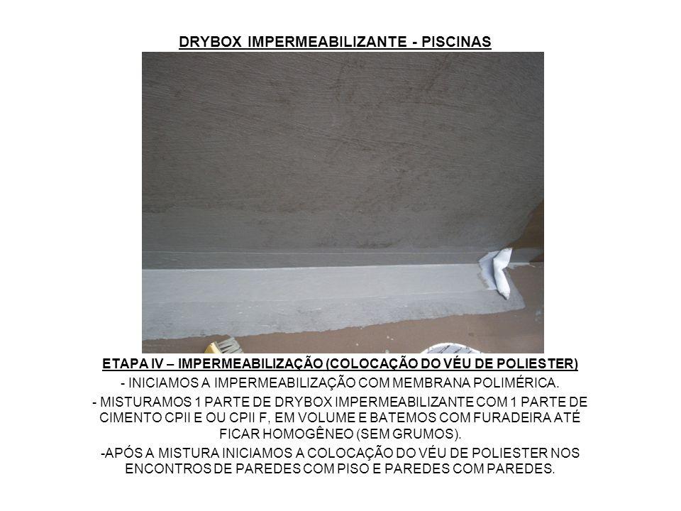 DRYBOX IMPERMEABILIZANTE - PISCINAS ETAPA IV – IMPERMEABILIZAÇÃO (COLOCAÇÃO DO VÉU DE POLIESTER) - INICIAMOS A IMPERMEABILIZAÇÃO COM MEMBRANA POLIMÉRI