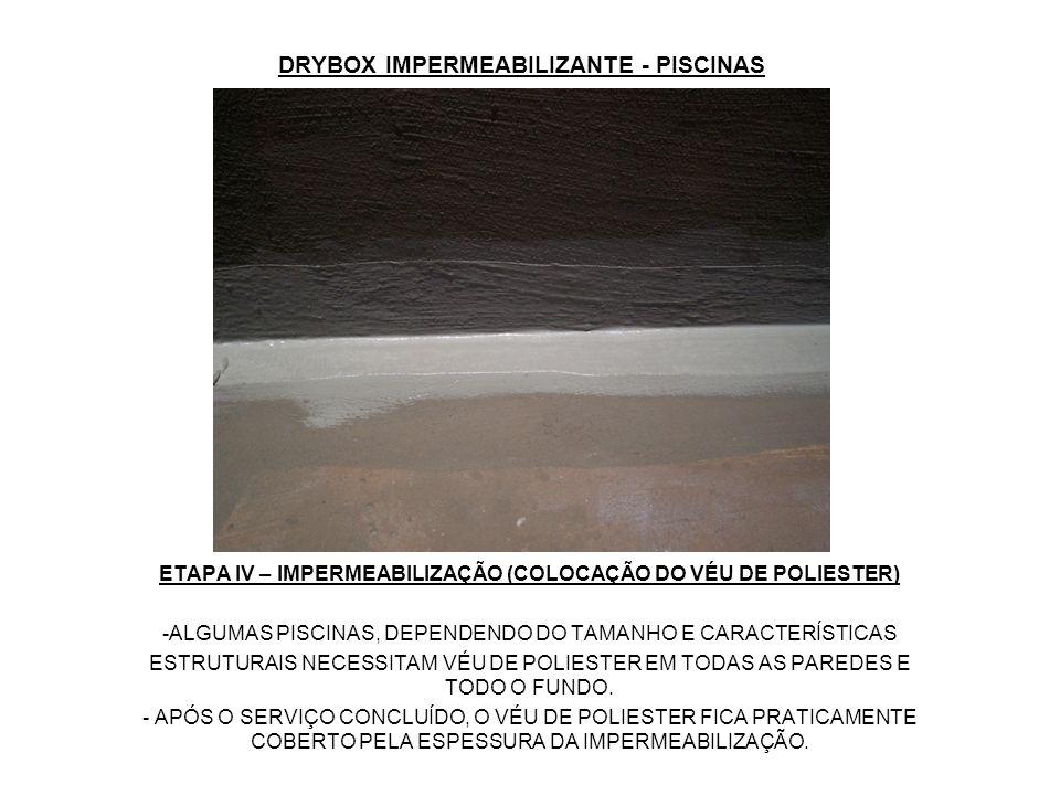 DRYBOX IMPERMEABILIZANTE - PISCINAS ETAPA IV – IMPERMEABILIZAÇÃO (COLOCAÇÃO DO VÉU DE POLIESTER) -ALGUMAS PISCINAS, DEPENDENDO DO TAMANHO E CARACTERÍS
