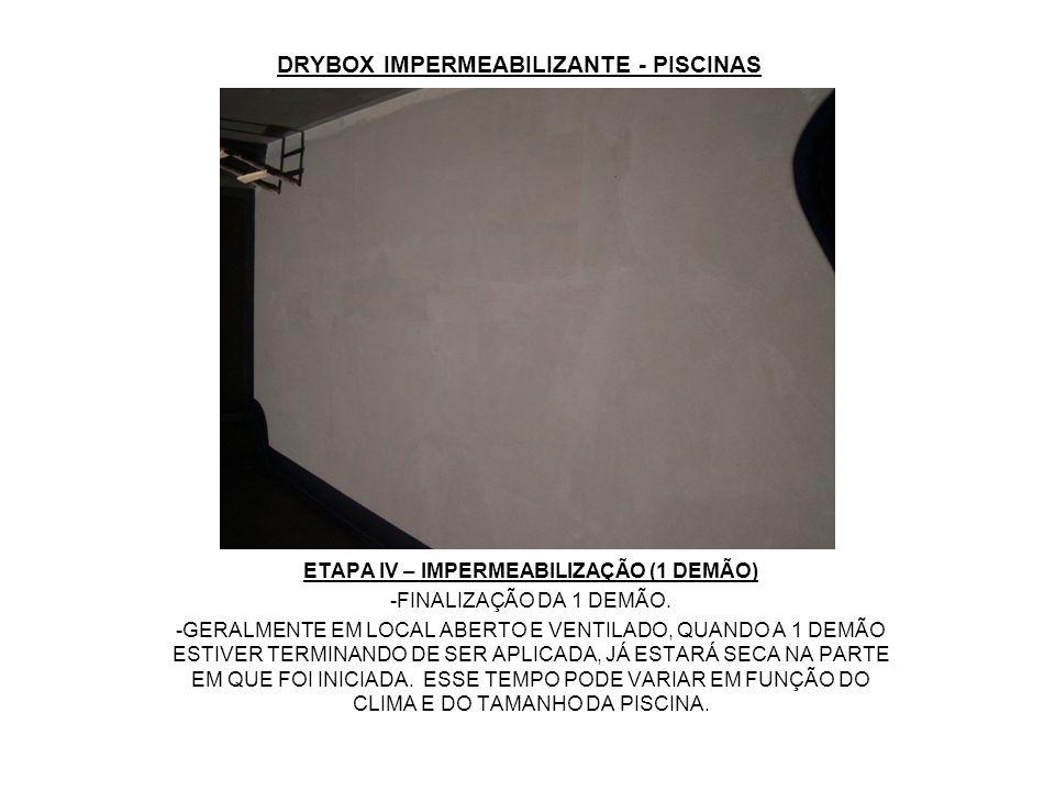 DRYBOX IMPERMEABILIZANTE - PISCINAS ETAPA IV – IMPERMEABILIZAÇÃO (1 DEMÃO) -FINALIZAÇÃO DA 1 DEMÃO. -GERALMENTE EM LOCAL ABERTO E VENTILADO, QUANDO A