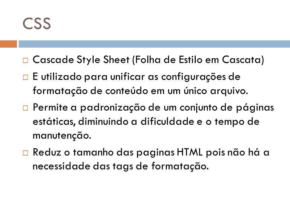 CSS Cascade Style Sheet (Folha de Estilo em Cascata) E utilizado para unificar as configurações de formatação de conteúdo em um único arquivo. Permite