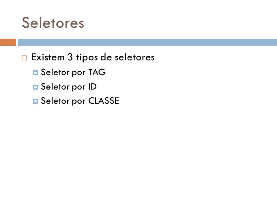Seletores Existem 3 tipos de seletores Seletor por TAG Seletor por ID Seletor por CLASSE