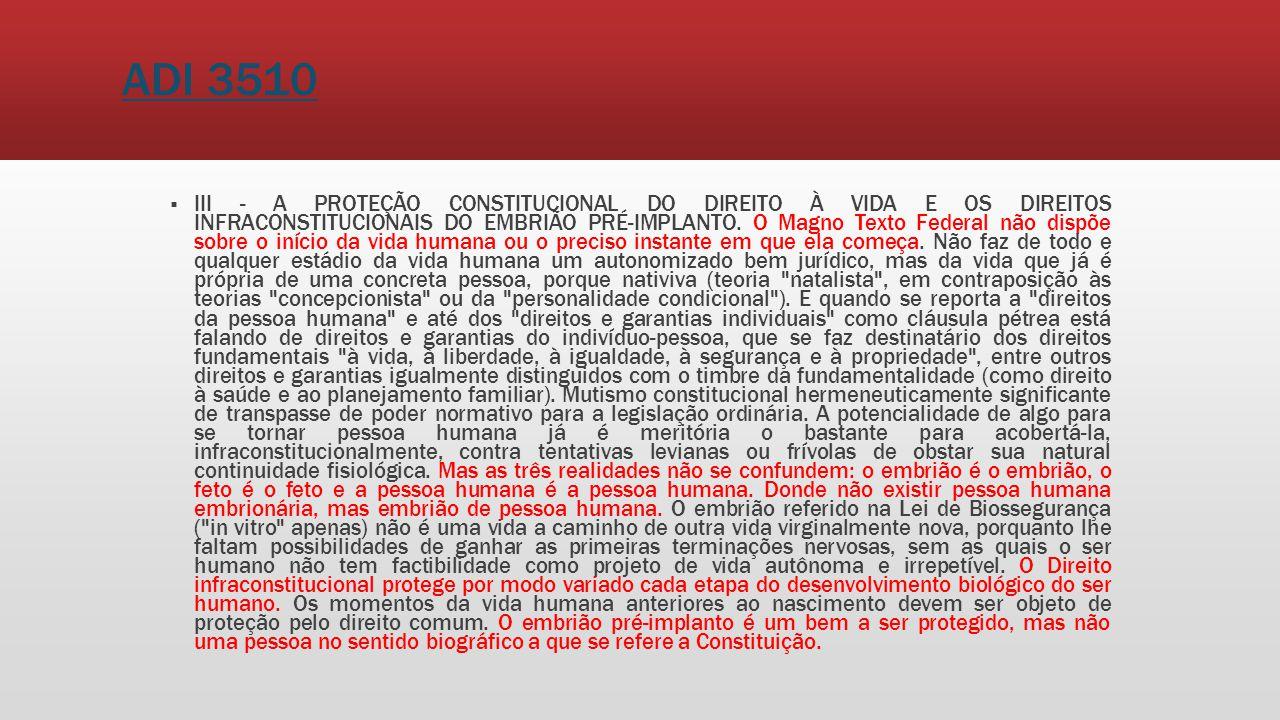 ADI 3510 III - A PROTEÇÃO CONSTITUCIONAL DO DIREITO À VIDA E OS DIREITOS INFRACONSTITUCIONAIS DO EMBRIÃO PRÉ-IMPLANTO. O Magno Texto Federal não dispõ