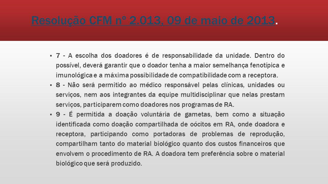 Resolução CFM nº 2.013, 09 de maio de 2013Resolução CFM nº 2.013, 09 de maio de 2013. 7 - A escolha dos doadores é de responsabilidade da unidade. Den