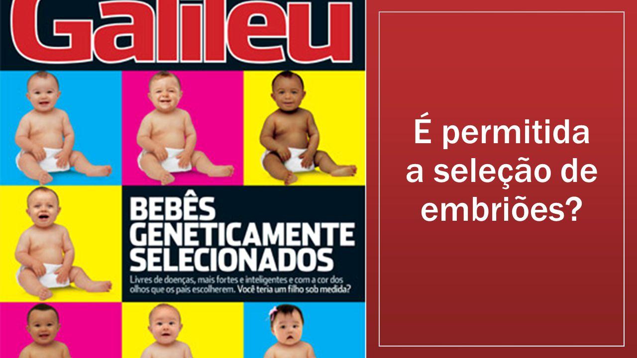 É permitida a seleção de embriões?