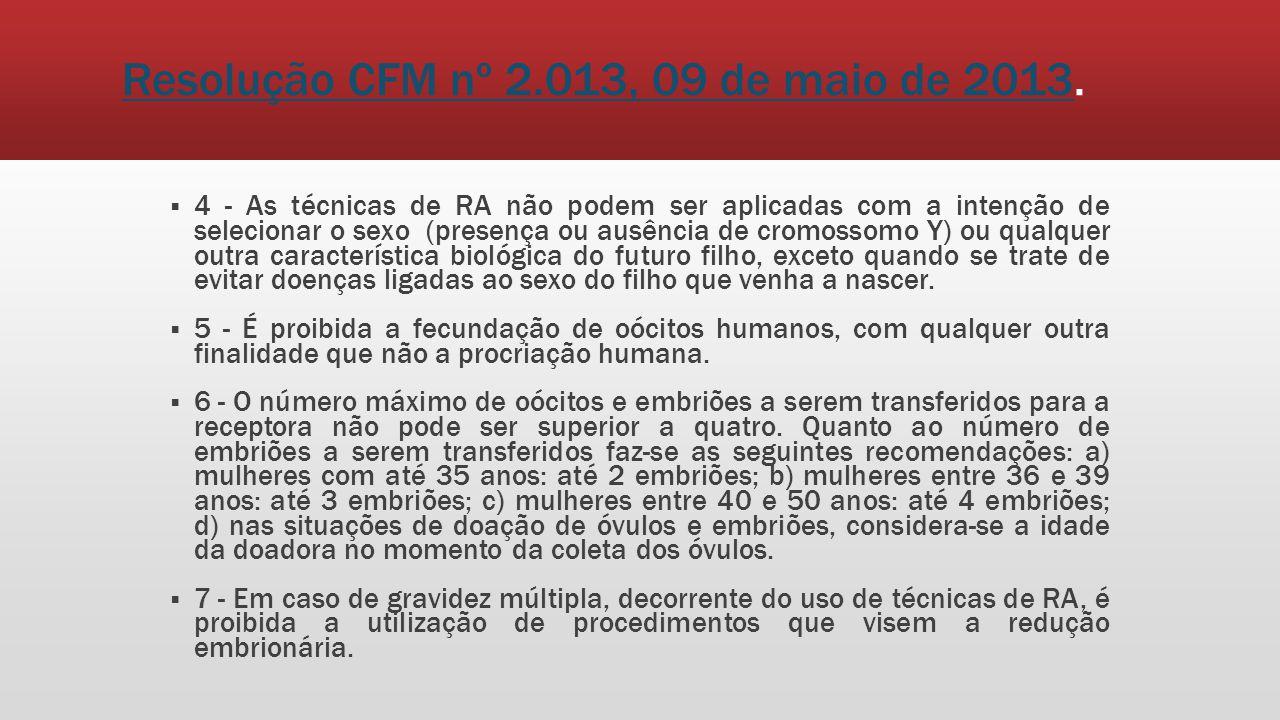 Resolução CFM nº 2.013, 09 de maio de 2013Resolução CFM nº 2.013, 09 de maio de 2013. 4 - As técnicas de RA não podem ser aplicadas com a intenção de