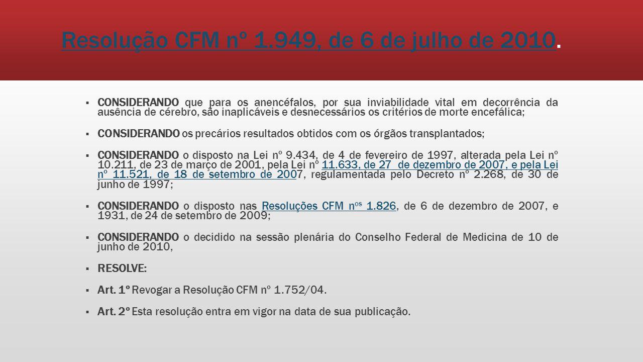 Resolução CFM nº 1.949, de 6 de julho de 2010Resolução CFM nº 1.949, de 6 de julho de 2010. CONSIDERANDO que para os anencéfalos, por sua inviabilidad