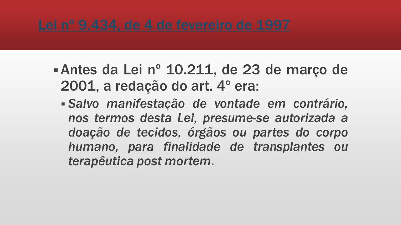 Lei nº 9.434, de 4 de fevereiro de 1997 Antes da Lei nº 10.211, de 23 de março de 2001, a redação do art. 4º era: Salvo manifestação de vontade em con