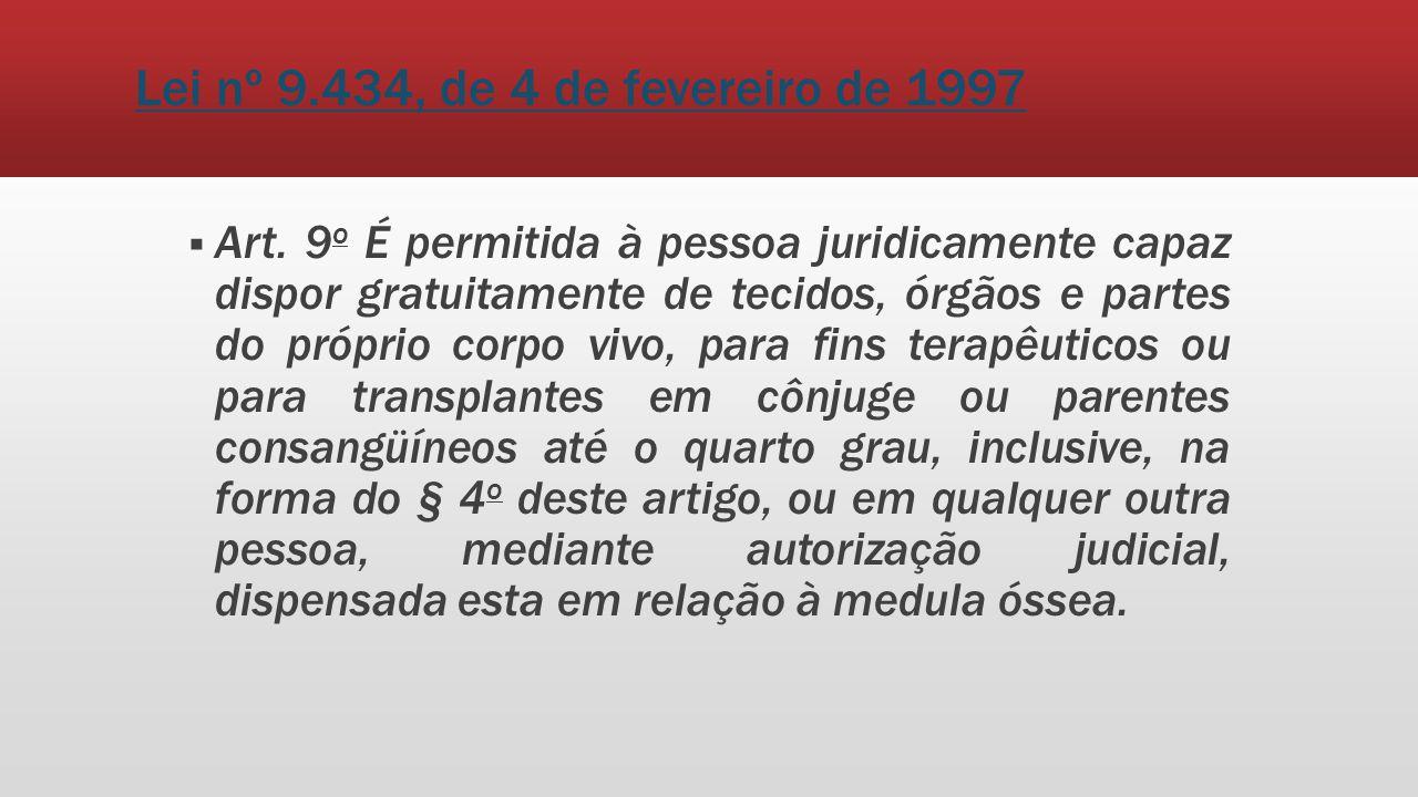 Lei nº 9.434, de 4 de fevereiro de 1997 Art. 9 o É permitida à pessoa juridicamente capaz dispor gratuitamente de tecidos, órgãos e partes do próprio