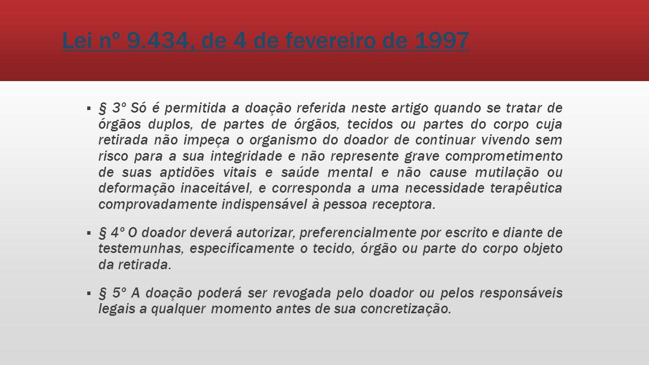 Lei nº 9.434, de 4 de fevereiro de 1997 § 3º Só é permitida a doação referida neste artigo quando se tratar de órgãos duplos, de partes de órgãos, tec