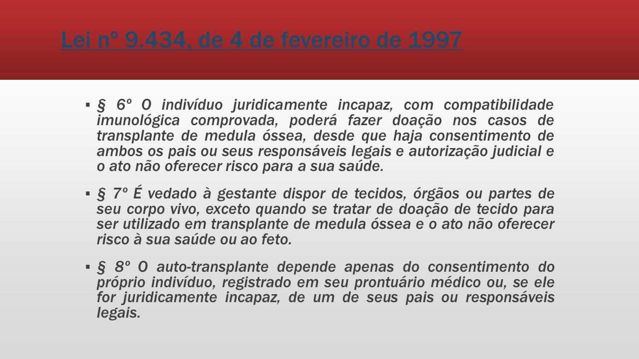 Lei nº 9.434, de 4 de fevereiro de 1997 § 6º O indivíduo juridicamente incapaz, com compatibilidade imunológica comprovada, poderá fazer doação nos ca