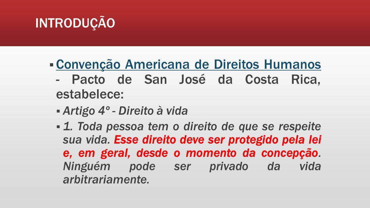 INTRODUÇÃO Convenção Americana de Direitos Humanos - Pacto de San José da Costa Rica, estabelece: Convenção Americana de Direitos Humanos Artigo 4º -