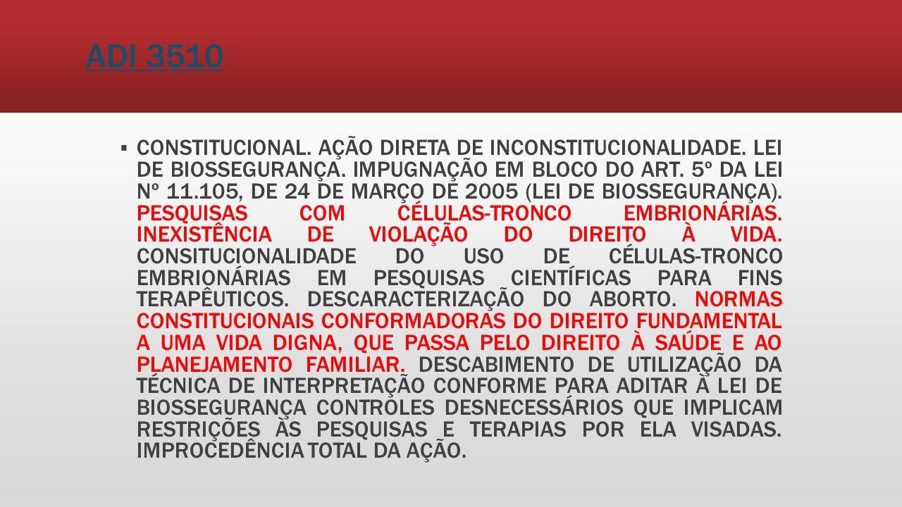 ADI 3510 CONSTITUCIONAL. AÇÃO DIRETA DE INCONSTITUCIONALIDADE. LEI DE BIOSSEGURANÇA. IMPUGNAÇÃO EM BLOCO DO ART. 5º DA LEI Nº 11.105, DE 24 DE MARÇO D