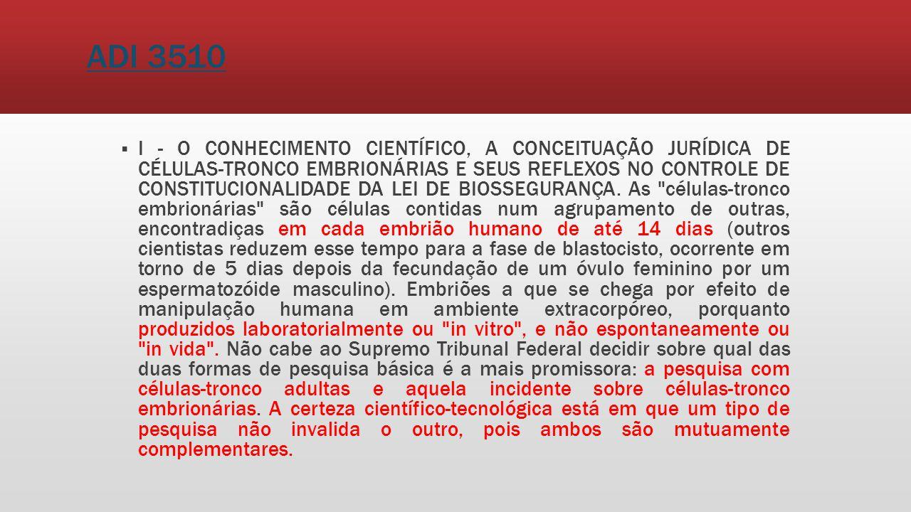ADI 3510 I - O CONHECIMENTO CIENTÍFICO, A CONCEITUAÇÃO JURÍDICA DE CÉLULAS-TRONCO EMBRIONÁRIAS E SEUS REFLEXOS NO CONTROLE DE CONSTITUCIONALIDADE DA L