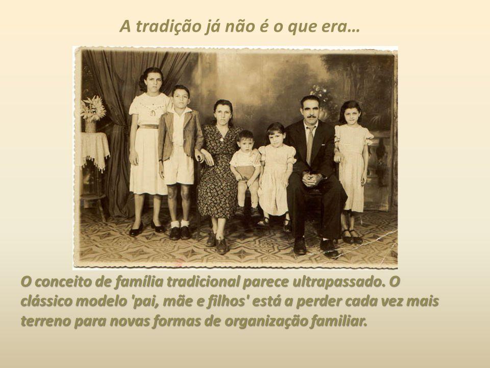 O conceito de família tradicional parece ultrapassado. O clássico modelo 'pai, mãe e filhos' está a perder cada vez mais terreno para novas formas de