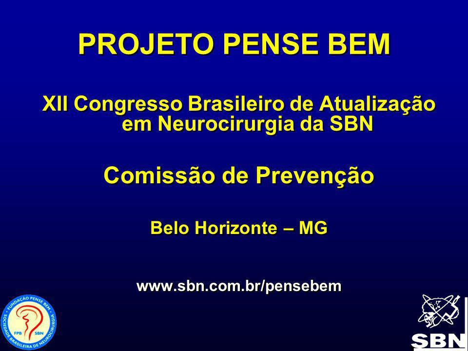 PROJETO PENSE BEM XII Congresso Brasileiro de Atualização em Neurocirurgia da SBN Comissão de Prevenção Belo Horizonte – MG www.sbn.com.br/pensebem XI