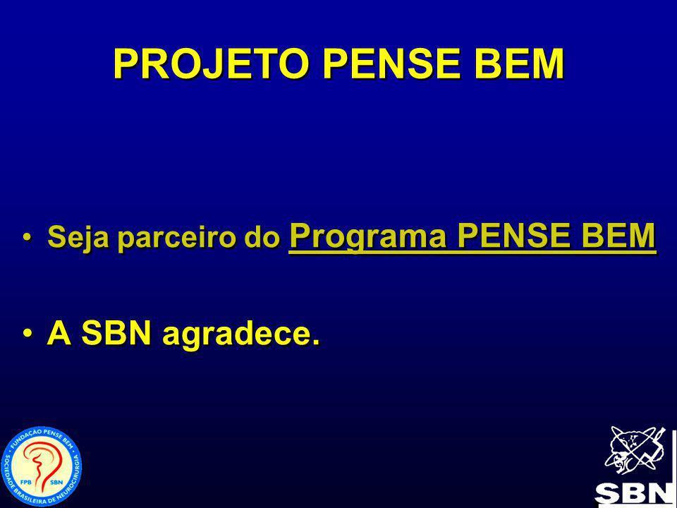 PROJETO PENSE BEM Seja parceiro do Programa PENSE BEM A SBN agradece. Seja parceiro do Programa PENSE BEM A SBN agradece.