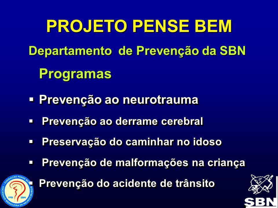 PROJETO PENSE BEM Departamento de Prevenção da SBN Programas Prevenção ao neurotrauma Prevenção ao neurotrauma Prevenção ao derrame cerebral Prevenção