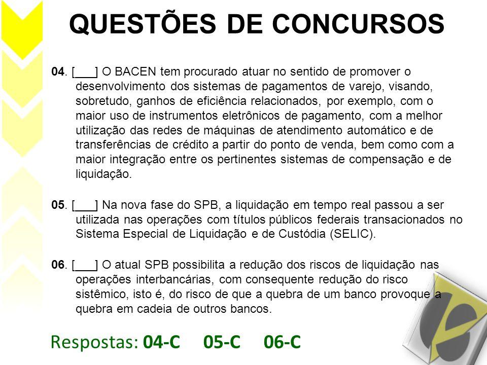 Respostas: 04-C 05-C 06-C QUESTÕES DE CONCURSOS 04. [___] O BACEN tem procurado atuar no sentido de promover o desenvolvimento dos sistemas de pagamen