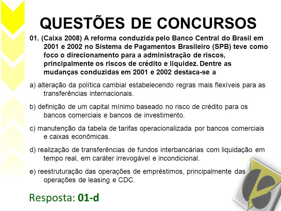 Resposta: 01-d QUESTÕES DE CONCURSOS 01. (Caixa 2008) A reforma conduzida pelo Banco Central do Brasil em 2001 e 2002 no Sistema de Pagamentos Brasile