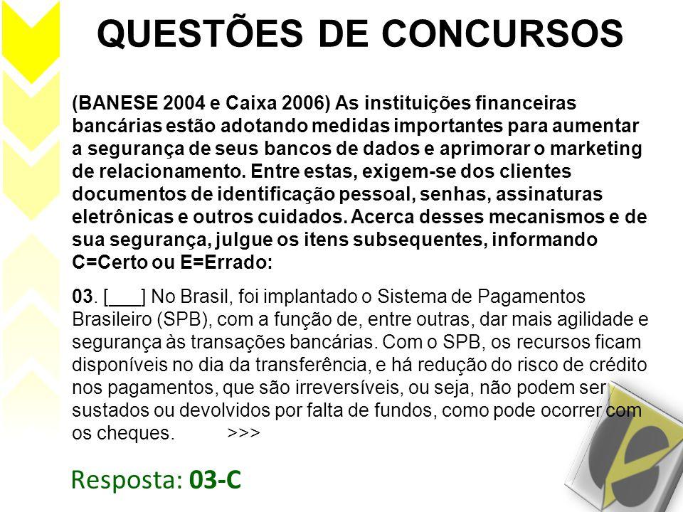 Resposta: 03-C QUESTÕES DE CONCURSOS (BANESE 2004 e Caixa 2006) As instituições financeiras bancárias estão adotando medidas importantes para aumentar