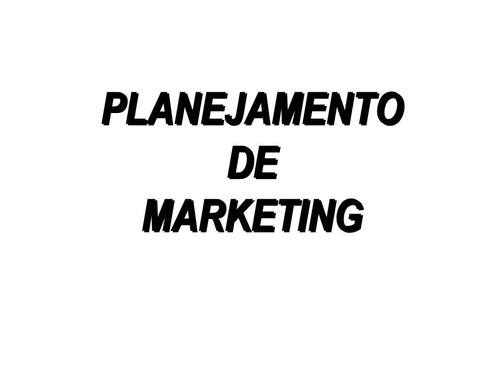 PLANEJAMENTO DE MARKETING PLANEJAMENTO DE MARKETING