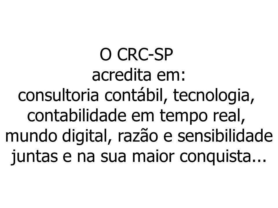 O CRC-SP acredita em: consultoria contábil, tecnologia, contabilidade em tempo real, mundo digital, razão e sensibilidade juntase na suamaiorconquista...