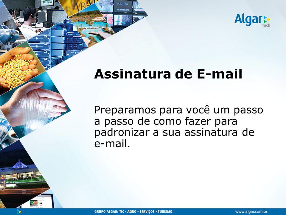 Assinatura de E-mail Preparamos para você um passo a passo de como fazer para padronizar a sua assinatura de e-mail.