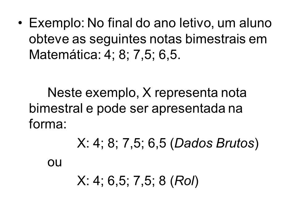 Exemplo: No final do ano letivo, um aluno obteve as seguintes notas bimestrais em Matemática: 4; 8; 7,5; 6,5. Neste exemplo, X representa nota bimestr