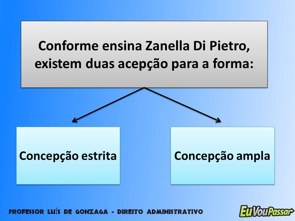 Conforme ensina Zanella Di Pietro, existem duas acepção para a forma: Concepção estrita Concepção ampla