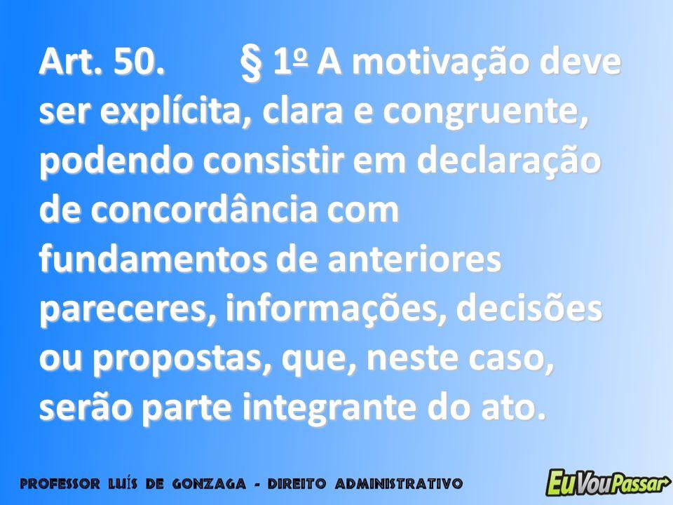 Art. 50. § 1 o A motivação deve ser explícita, clara e congruente, podendo consistir em declaração de concordância com fundamentos de anteriores parec