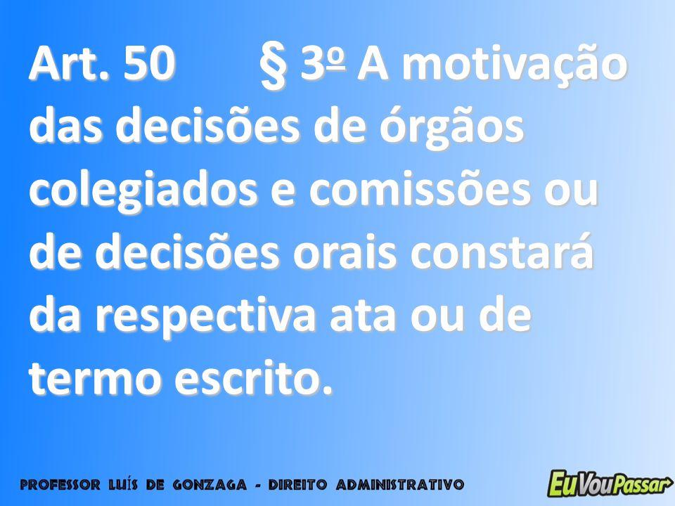 Art. 50 § 3 o A motivação das decisões de órgãos colegiados e comissões ou de decisões orais constará da respectiva ata ou de termo escrito.