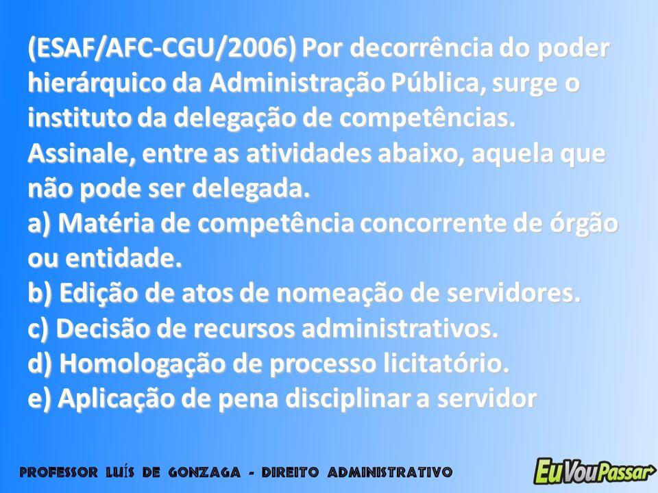 (ESAF/AFC-CGU/2006) Por decorrência do poder hierárquico da Administração Pública, surge o instituto da delegação de competências. Assinale, entre as