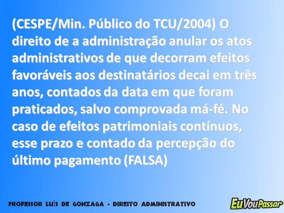 (CESPE/Min. Público do TCU/2004) O direito de a administração anular os atos administrativos de que decorram efeitos favoráveis aos destinatários deca