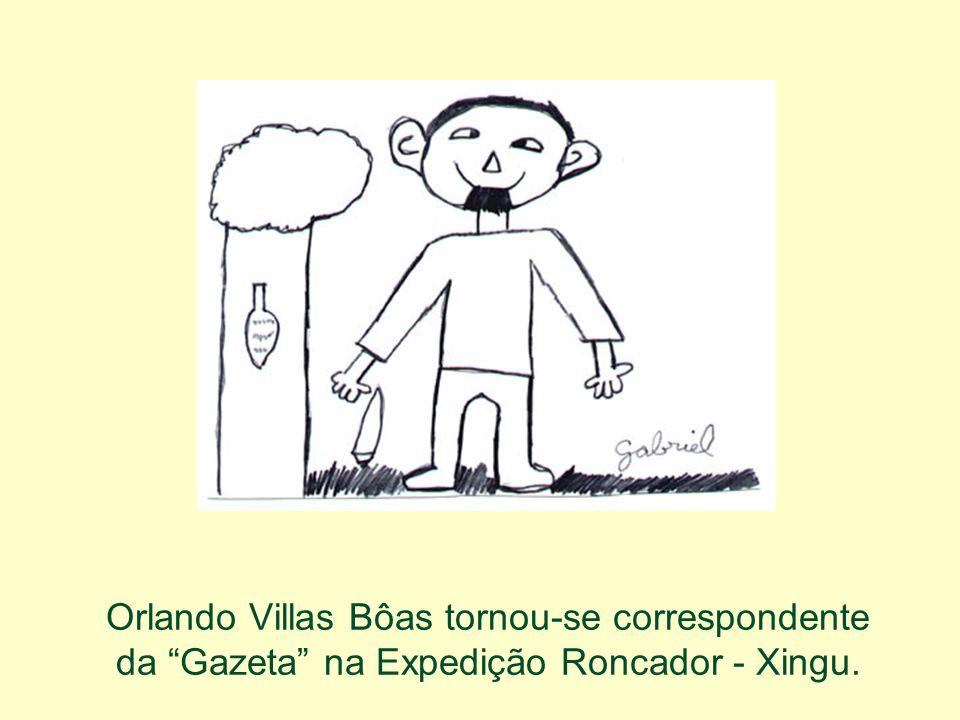 No final de 1941, voltaram a se apresentar, para a Expedição do Roncador do Xingu, com roupas velhas, cabelos e barbas compridas.