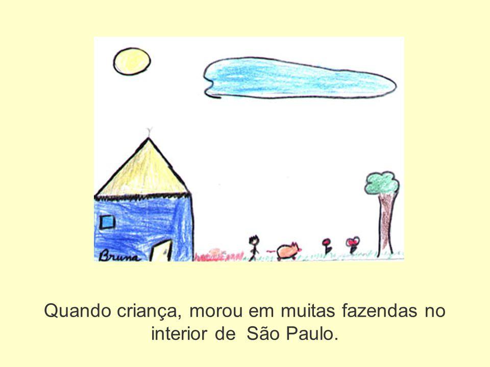 Quando criança, morou em muitas fazendas no interior de São Paulo.