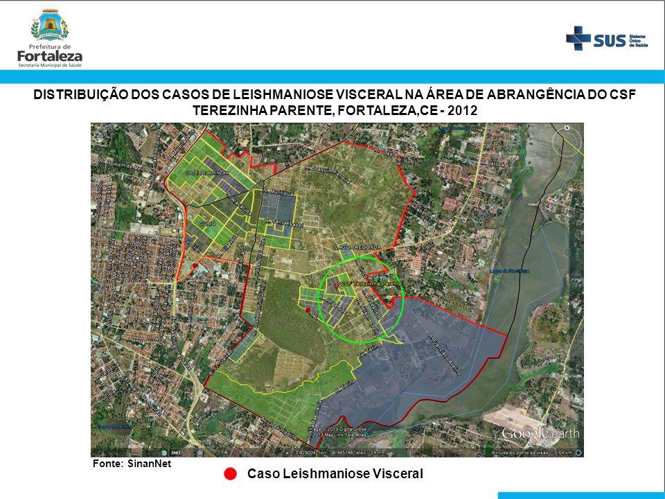 DISTRIBUIÇÃO DOS CASOS DE LEISHMANIOSE VISCERAL NA ÁREA DE ABRANGÊNCIA DO CSF TEREZINHA PARENTE, FORTALEZA,CE - 2012 Caso Leishmaniose Visceral Fonte: