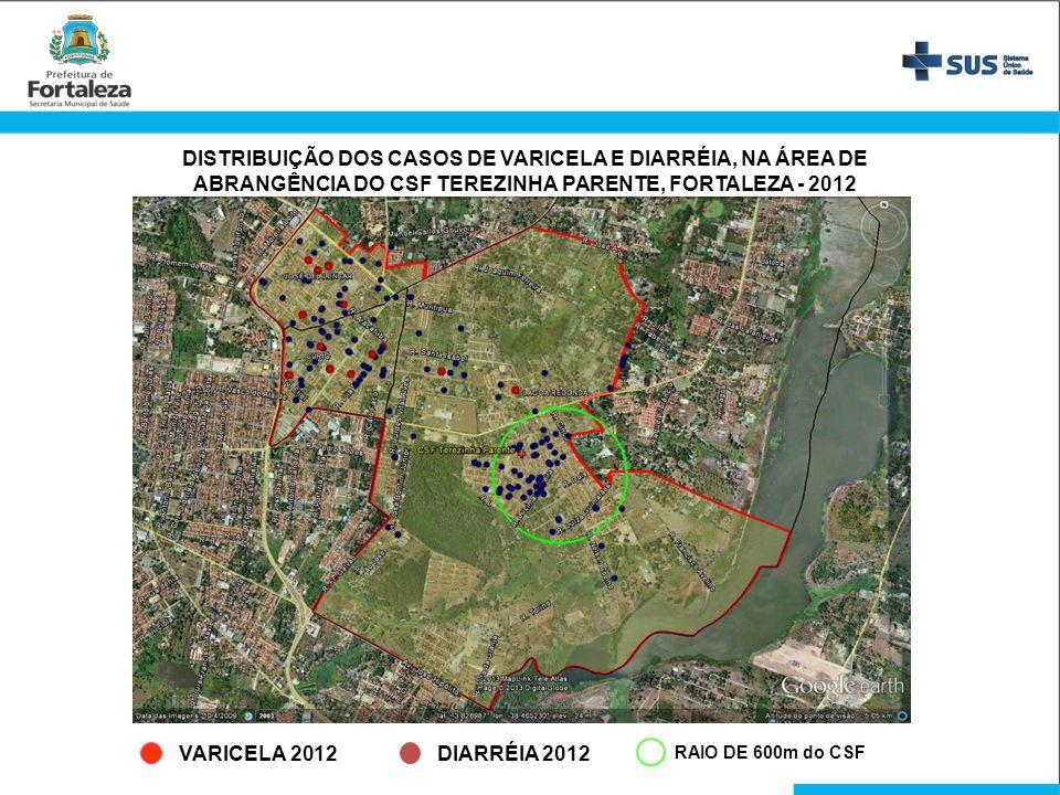 DIARRÉIA 2012 RAIO DE 600m do CSF VARICELA 2012 DISTRIBUIÇÃO DOS CASOS DE VARICELA E DIARRÉIA, NA ÁREA DE ABRANGÊNCIA DO CSF TEREZINHA PARENTE, FORTAL