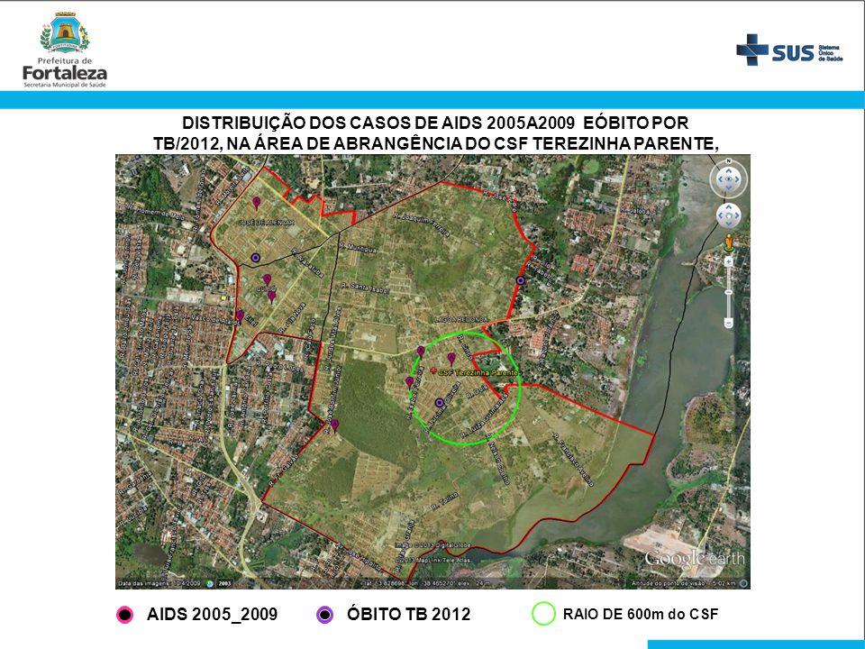RAIO DE 600m do CSF DISTRIBUIÇÃO DOS CASOS DE AIDS 2005A2009 EÓBITO POR TB/2012, NA ÁREA DE ABRANGÊNCIA DO CSF TEREZINHA PARENTE, FORTALEZA AIDS 2005_