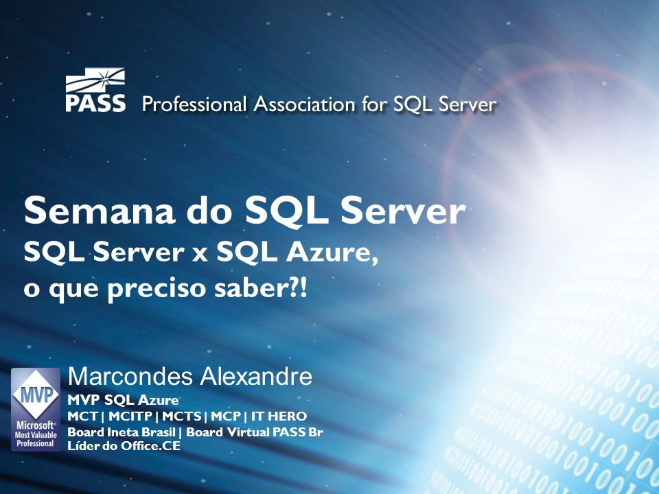 Semana do SQL Server SQL Server x SQL Azure, o que preciso saber?! Marcondes Alexandre MVP SQL Azure MCT | MCITP | MCTS | MCP | IT HERO Board Ineta Br