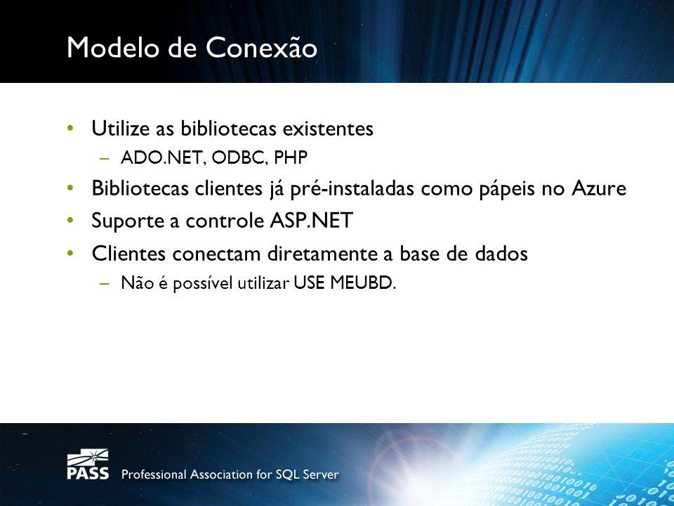 Modelo de Conexão Utilize as bibliotecas existentes –ADO.NET, ODBC, PHP Bibliotecas clientes já pré-instaladas como pápeis no Azure Suporte a controle