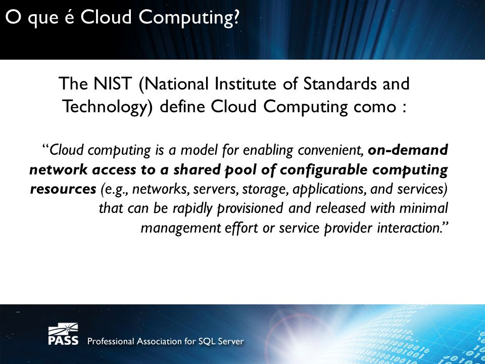 O que é Cloud Computing? The NIST (National Institute of Standards and Technology) define Cloud Computing como : Cloud computing is a model for enabli