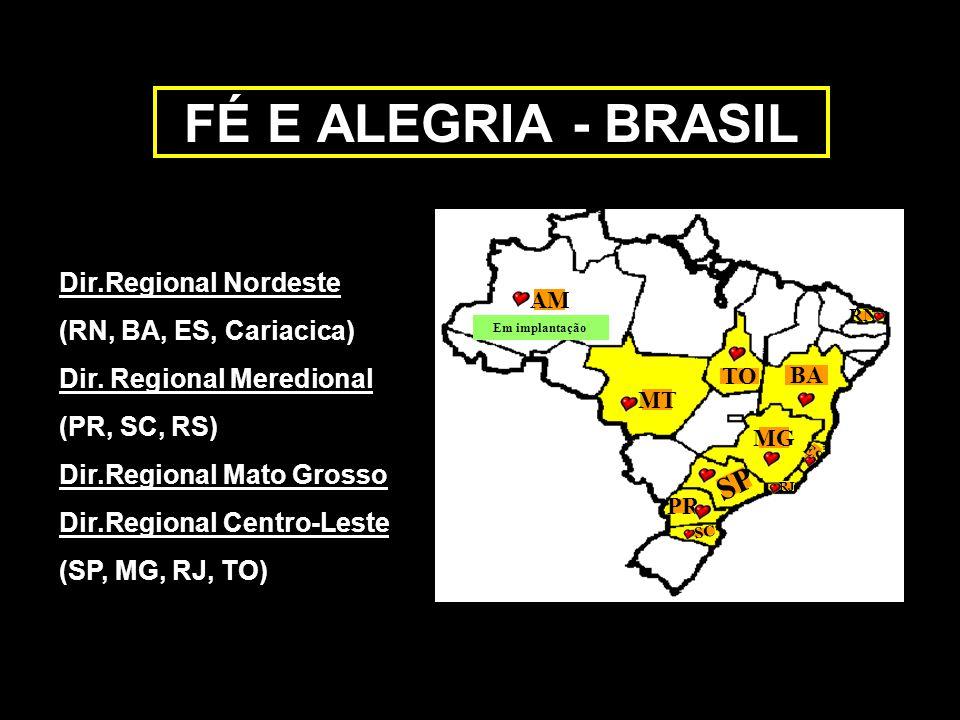 FÉ E ALEGRIA - BRASIL Dir.Regional Nordeste (RN, BA, ES, Cariacica) Dir. Regional Meredional (PR, SC, RS) Dir.Regional Mato Grosso Dir.Regional Centro