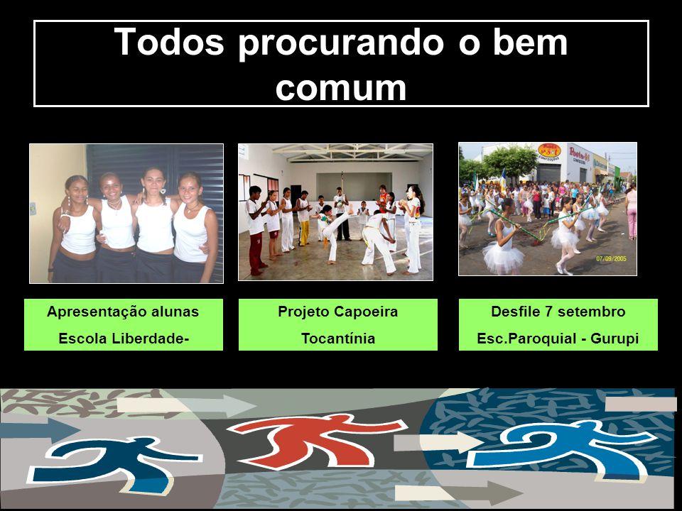 Todos procurando o bem comum Apresentação alunas Escola Liberdade- Projeto Capoeira Tocantínia Desfile 7 setembro Esc.Paroquial - Gurupi