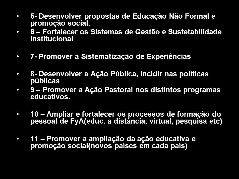 5- Desenvolver propostas de Educação Não Formal e promoção social. 6 – Fortalecer os Sistemas de Gestão e Sustetabilidade Institucional 7- Promover a