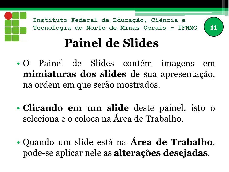Instituto Federal de Educação, Ciência e Tecnologia do Norte de Minas Gerais - IFNMG Painel de Slides O Painel de Slides contém imagens em mimiaturas dos slides de sua apresentação, na ordem em que serão mostrados.