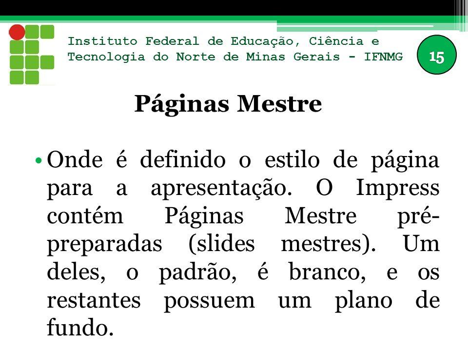Instituto Federal de Educação, Ciência e Tecnologia do Norte de Minas Gerais - IFNMG Páginas Mestre Onde é definido o estilo de página para a apresentação.