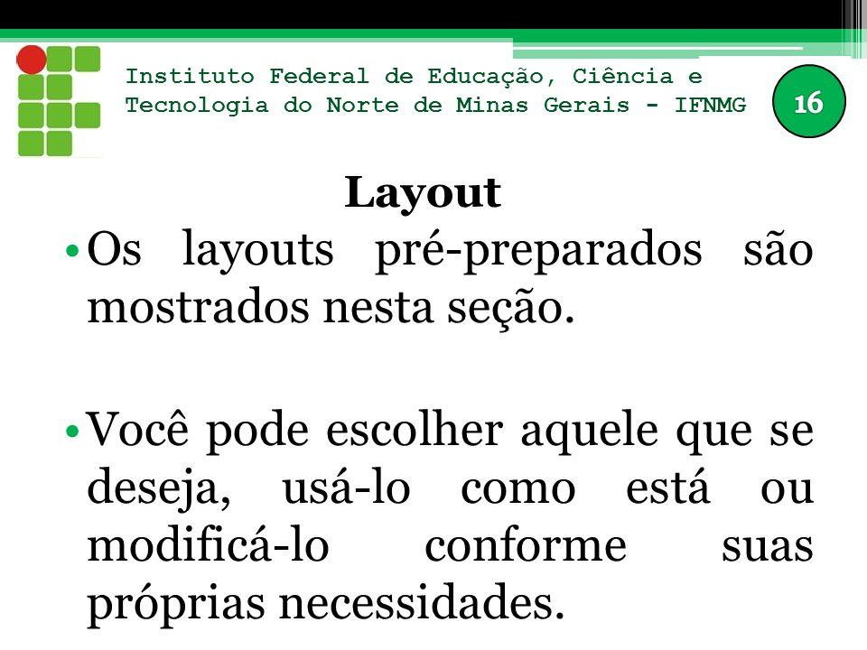 Instituto Federal de Educação, Ciência e Tecnologia do Norte de Minas Gerais - IFNMG Layout Os layouts pré-preparados são mostrados nesta seção. Você