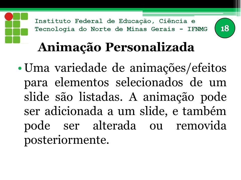 Instituto Federal de Educação, Ciência e Tecnologia do Norte de Minas Gerais - IFNMG Animação Personalizada Uma variedade de animações/efeitos para elementos selecionados de um slide são listadas.