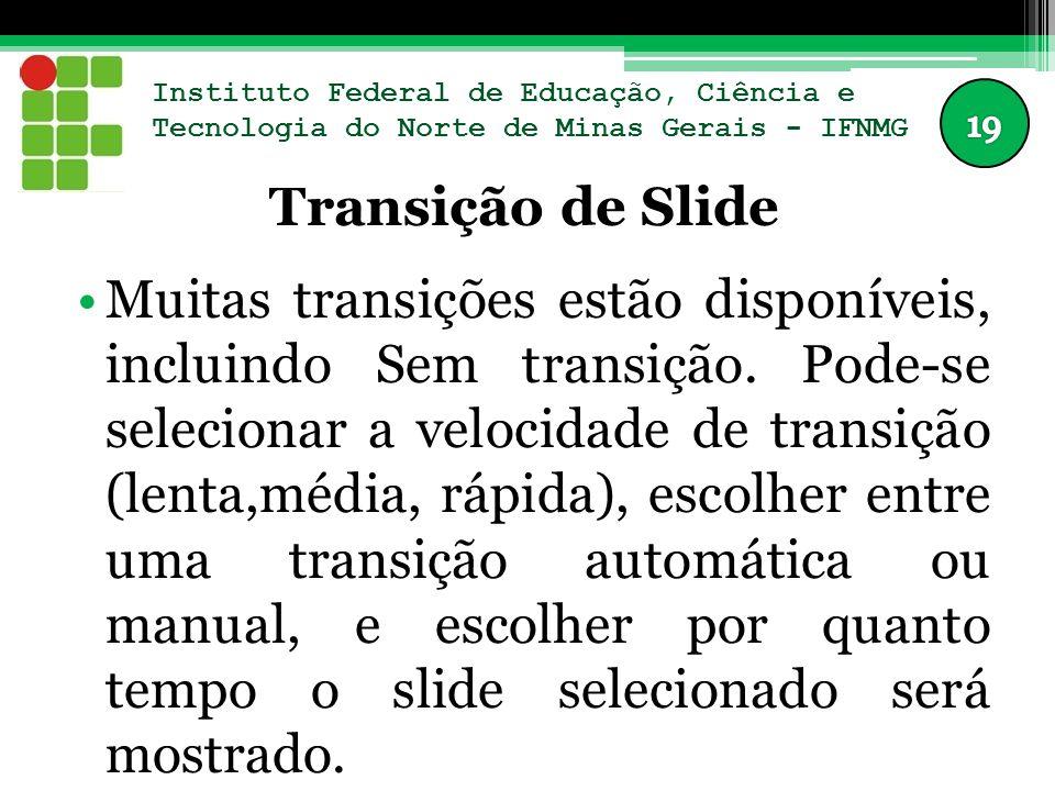 Instituto Federal de Educação, Ciência e Tecnologia do Norte de Minas Gerais - IFNMG Transição de Slide Muitas transições estão disponíveis, incluindo