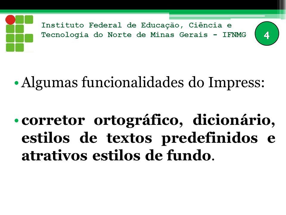 Instituto Federal de Educação, Ciência e Tecnologia do Norte de Minas Gerais - IFNMG O Impress oferece todas as ferramentas mais comuns para apresentações multimídia, tais como efeitos especiais, animação e ferramentas de desenho.